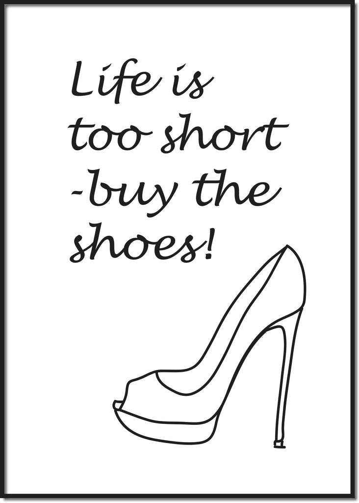 Life is too short buy the shoes