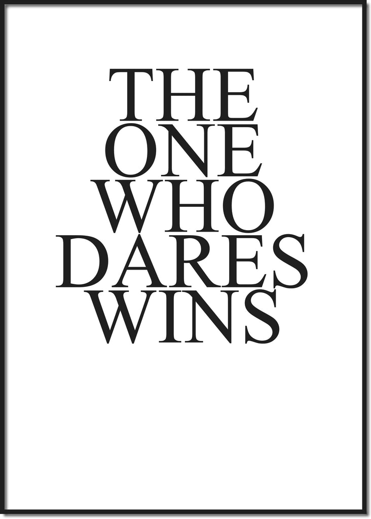 The one who dares wins