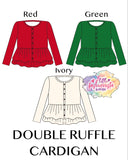 Christmas Essentials Double Ruffle Cardigan **IN PRODUCTION**