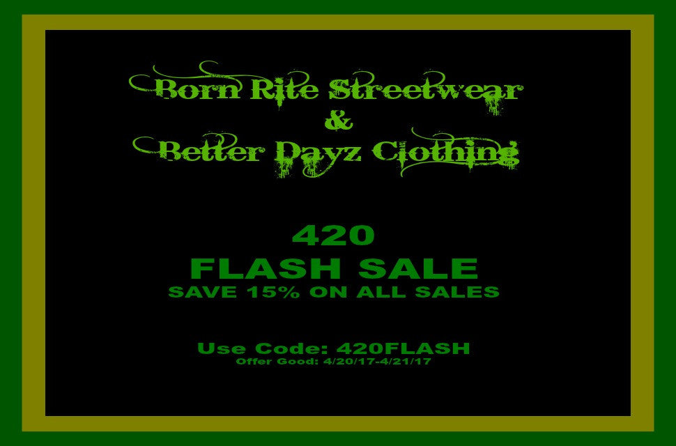 Born Rite Streetwear & Better Dayz Clothing - Joyful 420 FLASH SALE - SAVE 15%