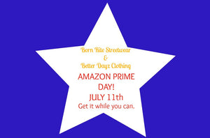 Born Rite Streetwear & Better Dayz Clothing - AMAZON PRIME DAY JULY 11TH!