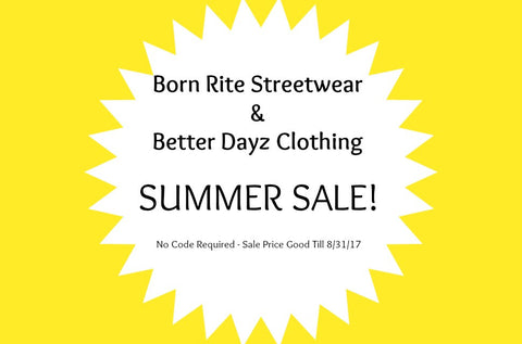 Born Rite Streetwear & Better Dayz Clothing - Summer Sale!