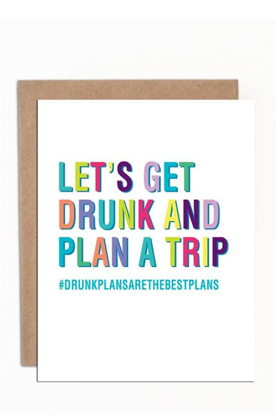 Let's Get Drunk And Plan A Trip - Card