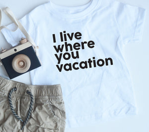 I live where you Vacation White Shirt