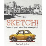 Sketch!: The Non-artist's Guide To Inspiration, Technique, And Drawing Daily Life  by France Belleville-Van Stone