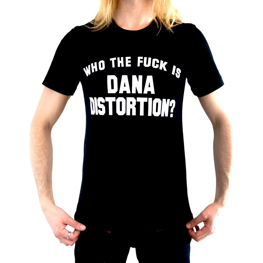 Who The Fuck Is Dana Distortion? Tee