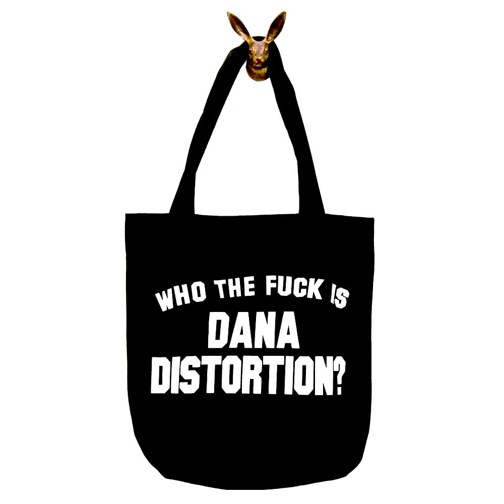 Who The Fuck Is Dana Distortion? Tote