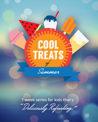 "The COOL Treats of Summer! A ""7 week series"" for kids that is deliciously refreshing! FULL LESSONS ALL Elements - Best Value!!!!"