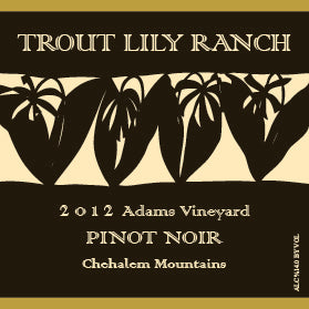 "2012 Trout Lily Ranch Pinot Noir Willamette Valley ""Chehalem Mountains"" Oregon"