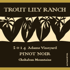 "2014 Trout Lily Ranch Pinot Noir Willamette Valley ""Chehalem Mountains"" Oregon"
