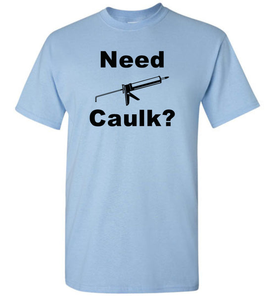 Need Caulk? Shirt - What Are These? - 4