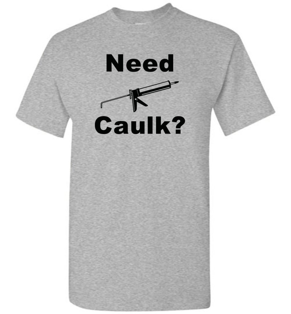 Need Caulk? Shirt - What Are These? - 1