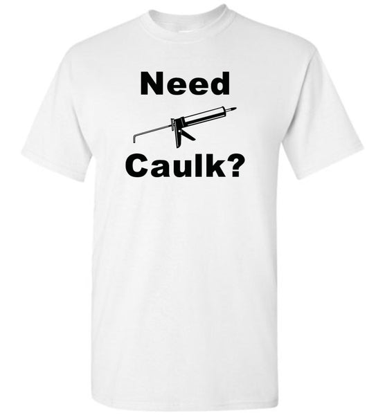 Need Caulk? Shirt - What Are These? - 2