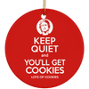 Keep Quiet and You'll Get Cookies Christmas Ornaments