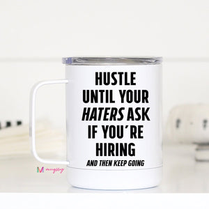 Hustle Until Your Haters Ask If You're Hiring | Travel MUG