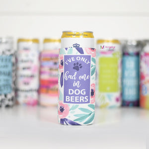 I've Only Had One In Dog Beers | Slim Can Cooler