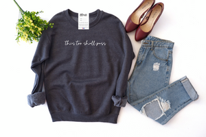 This Too Shall Pass - Charcoal Sweater | White Font