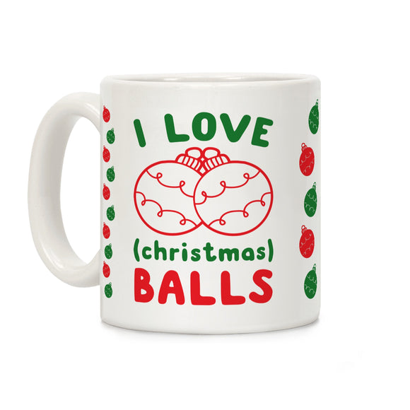 I Love (Christmas) Balls Ceramic Coffee Mug by LookHUMAN