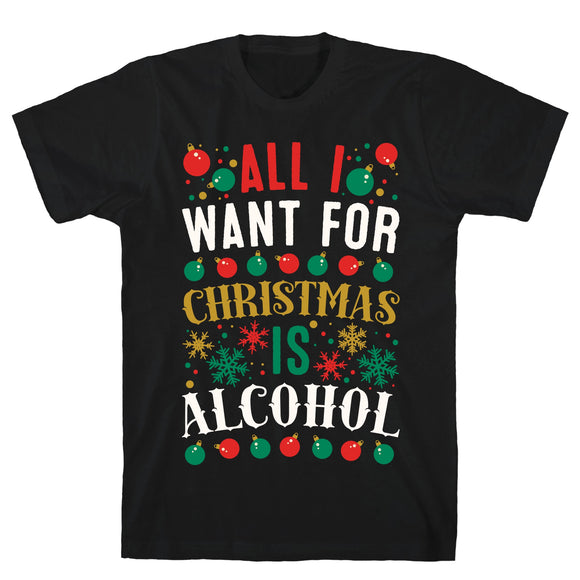 All I Want For Christmas Is Alcohol Black Unisex Cotton Tee by LookHUMAN