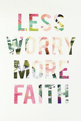 5 x 7 Less Worry, More Faith Print