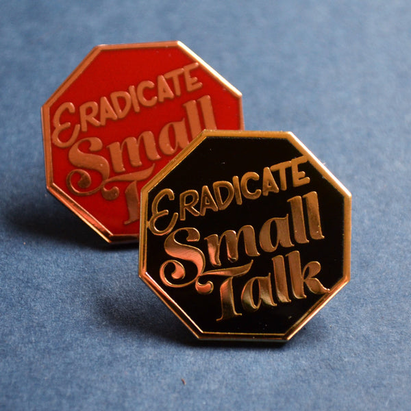 Eradicate Small Talk Pin
