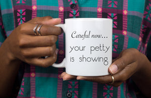 Your petty is showing, Mug