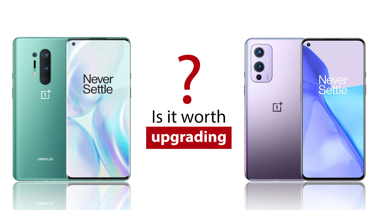 Is it worth to upgrade to OnePlus 9 line up