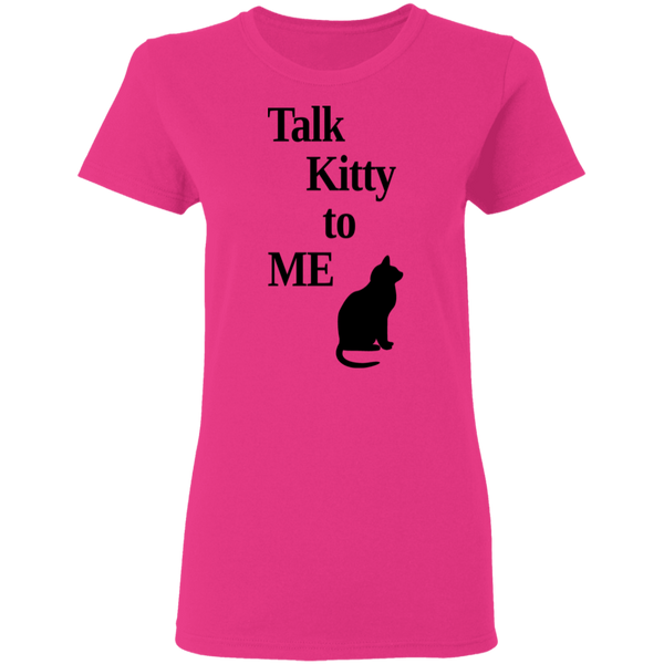 Talk Kitty to ME - Ladies T-Shirt - MeowOutlet.com
