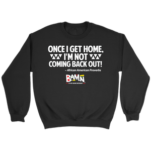 I'm Not Coming Back Out Sweatshirt