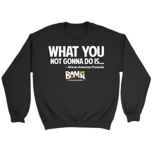 What You Not Gonna Do Sweatshirt