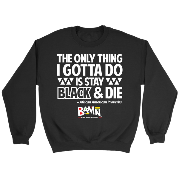 Stay Black & Die Sweatshirt
