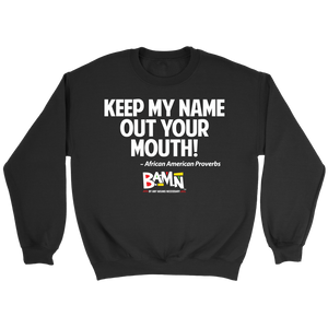 Keep My Name Out Your Mouth Sweatshirt