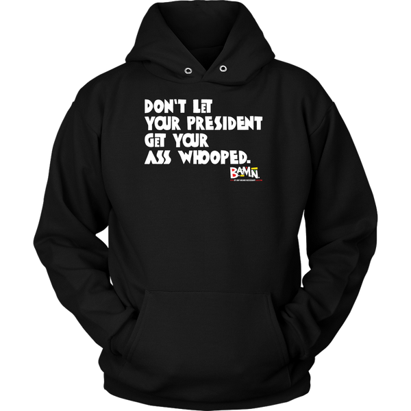 Don't Let Your President Get Your Ass Whooped Hoodie