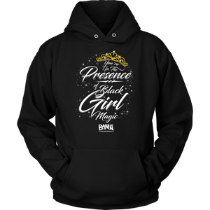 You're In The Presence of Black Girl Magic Hoodie
