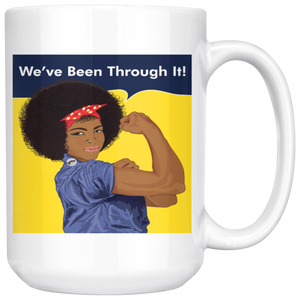 We've Been Through It 15oz Mug