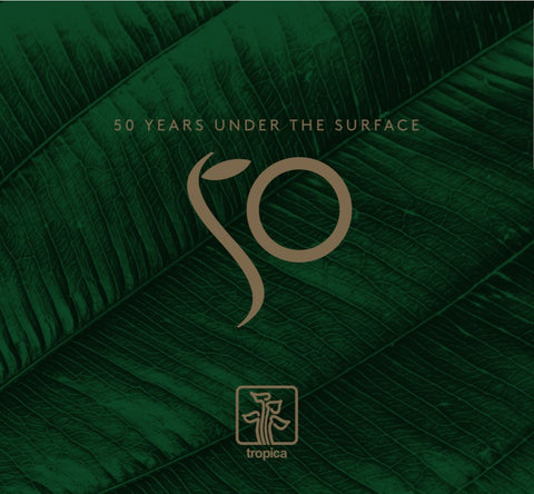 Tropica 50 Years Under The Surface