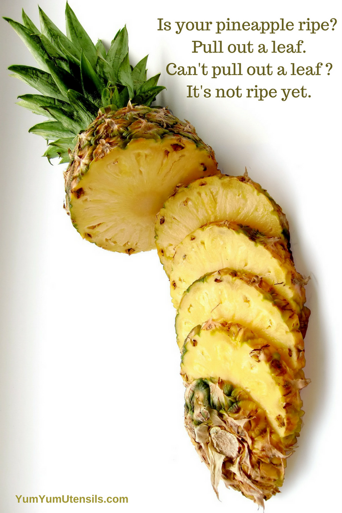 Is your pineapple ripe? Pull out a leaf. Can't pull out a leaf? It's not ripe yet.