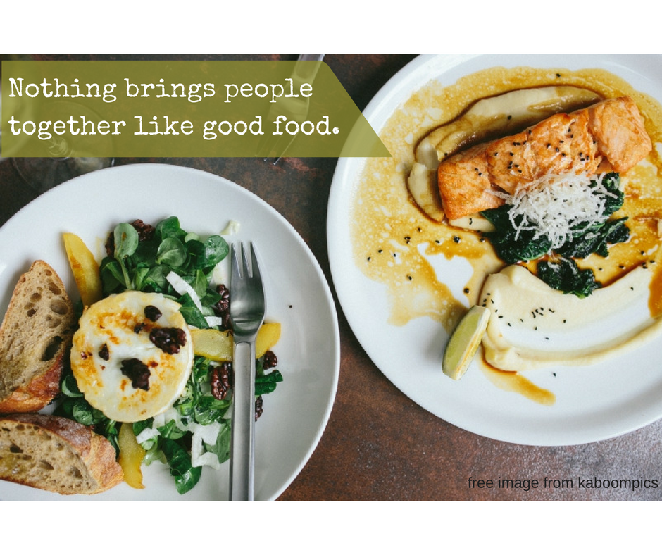 Nothing brings people together like good food.