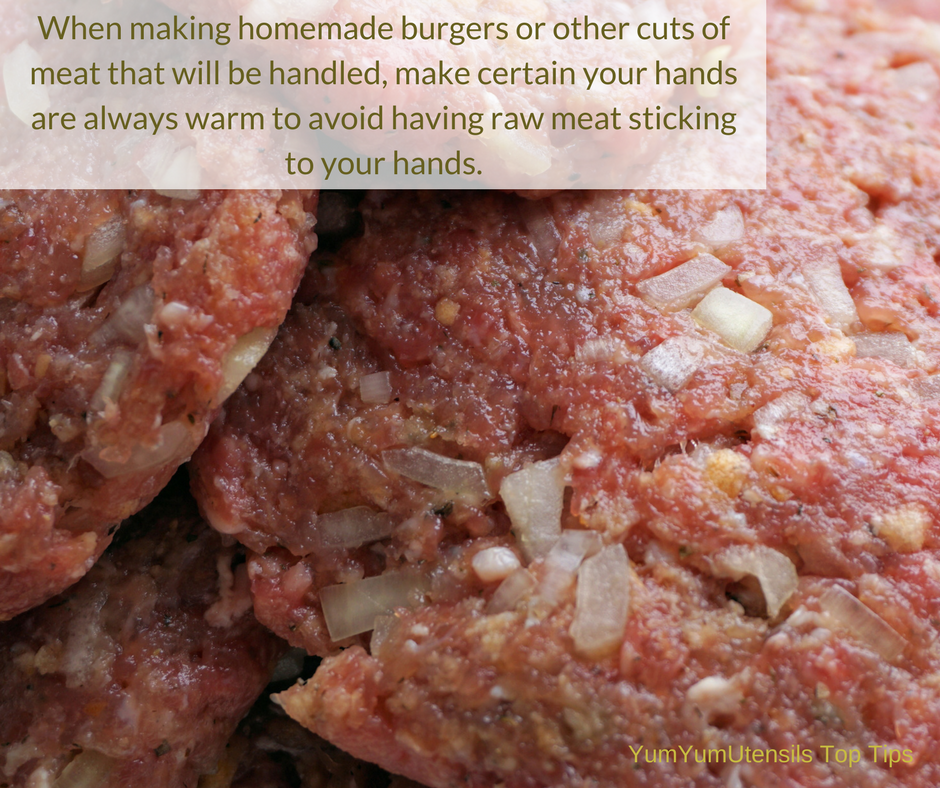 When making homemade burgers or other cuts of meat that will be handled, make certain your hands are always warm to avoid having raw meat sticking to your hands.