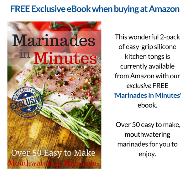 This wonderful 2-pack of easy-grip silicone kitchen tongs is currently available from Amazon with our exclusive FREE 'Marinades in Minutes' ebook.   Over 50 easy to make, mouthwatering marinades for you to enjoy.