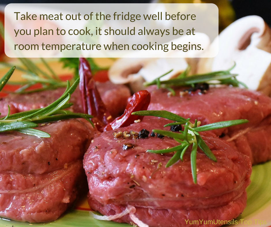 Always take your meat out of the fridge well before you cook. It should be at room temperature when you begin the cooking process, cold meat has tight muscle fibres. Letting it get to room temperature relaxes the fibres and will result in a much more tender mouthful.
