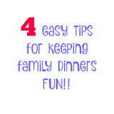 4 Tips For Keeping Family Dinners Fun