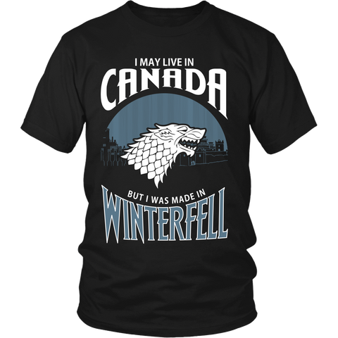 I May Live In Canada But I Was Made in Winterfell LIMITED EDITION - The Nerd Cave - 1