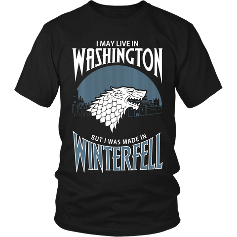 I May Live In Washington But I Was Made in Winterfell LIMITED EDITION - The Nerd Cave - 1