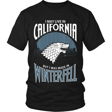 I May Live In California But I Was Made in Winterfell LIMITED EDITION - The Nerd Cave - 1