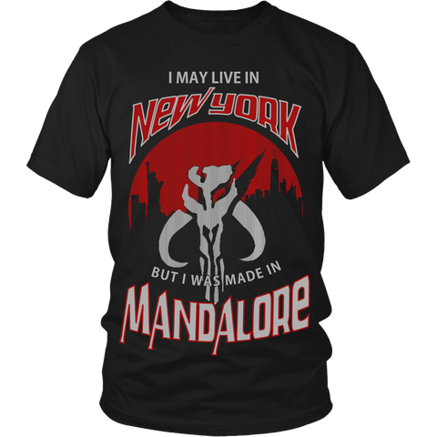 I May Live In New York But I Was Made In Mandalore LIMITED EDITION - The Nerd Cave - 1