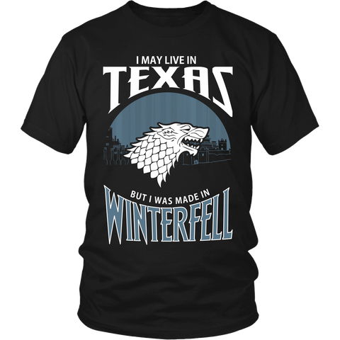 I May Live In Texas But I Was Made in Winterfell LIMITED EDITION - The Nerd Cave - 1