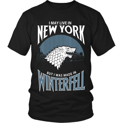 I May Live In New York But I Was Made in Winterfell LIMITED EDITION - The Nerd Cave - 1