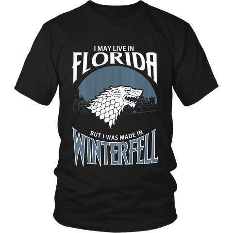 I May Live In Florida But I Was Made in Winterfell LIMITED EDITION - The Nerd Cave - 1