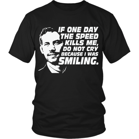 "If One Day The Speed Kills Me I Was Smiling ""Paul Walker"" LIMITED EDITION - The Nerd Cave - 1"